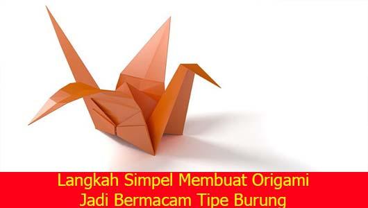 Langkah Simpel Membuat Origami Jadi Bermacam Tipe Burung
