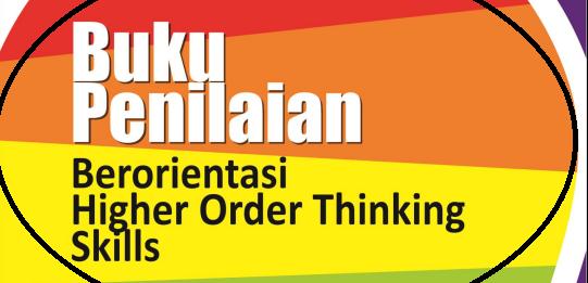Buku Petunjuk Penilaian Berorientasi Hots (Higher Order Thinking Skill)