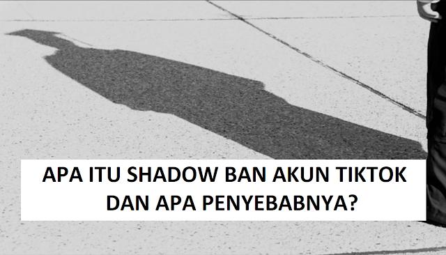 Apa Itu Shadow Ban di Tiktok dan Bagaimana Cara Mengatasinya?