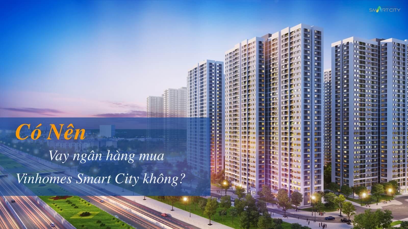 Có nên vay vốn mua căn hộ Vinhomes Smart City