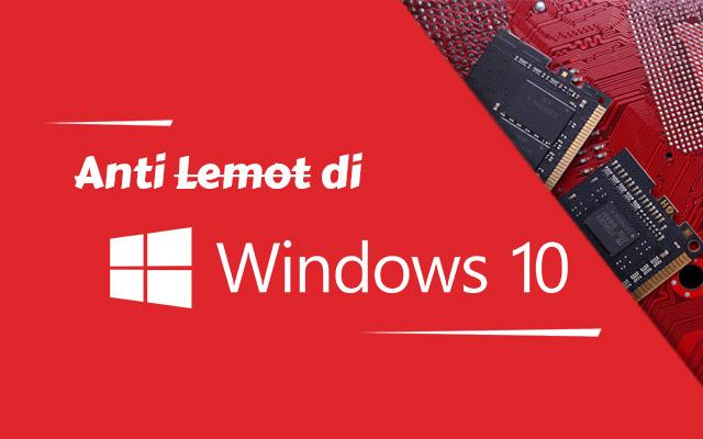 """Anti Lemot Di Windows 10 RAM """"Cukupan"""""""