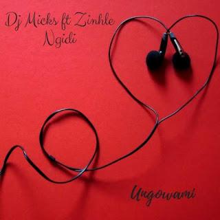 DJ-Micks-ft-Zinhle-Ngidi-Ungowami