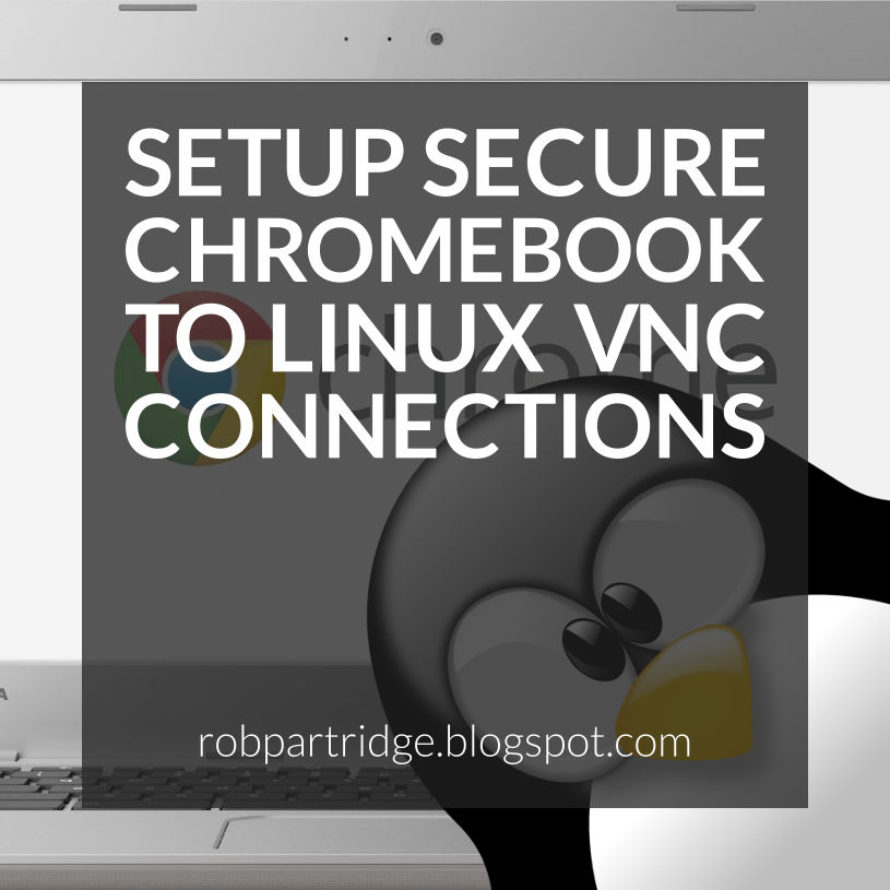 Setup Secure Chromebook To Linux VNC Connections ~ Robert