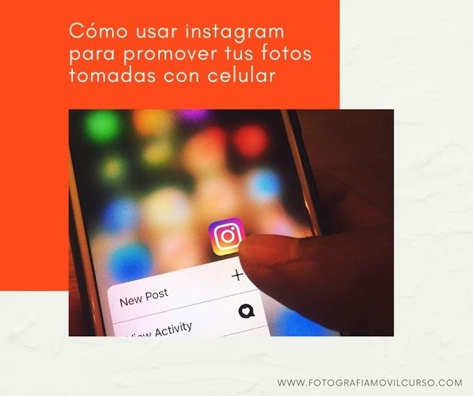 Cómo un fotógrafo móvil puede usar instagram para promover su trabajo