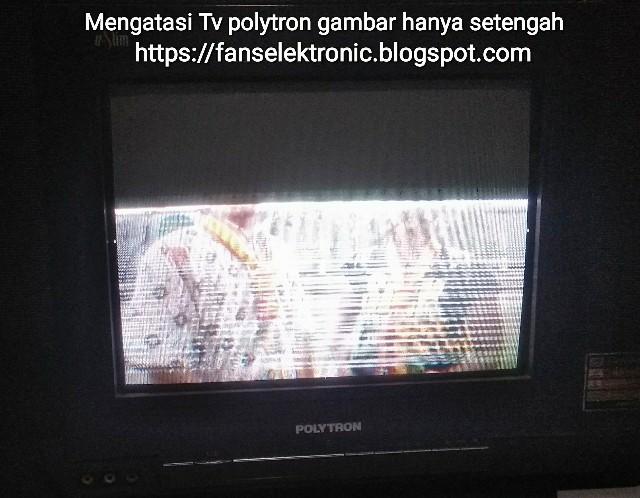 Mengatasi Tv Polytron Gambar Hanya Setengah Dan Bergetar Cara Mudah Servis