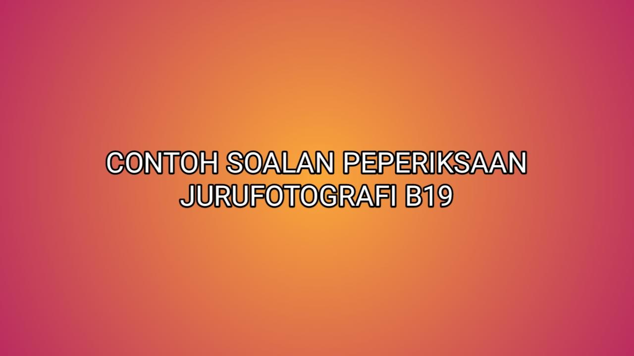 Contoh Soalan Peperiksaan Jurufotografi B19 2021