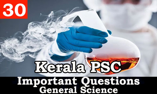 Kerala PSC - Important and Expected General Science Questions - 30