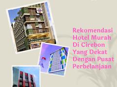 Rekomendasi Hotel Murah Di Cirebon Yang Dekat Dengan Pusat Perbelanjaan