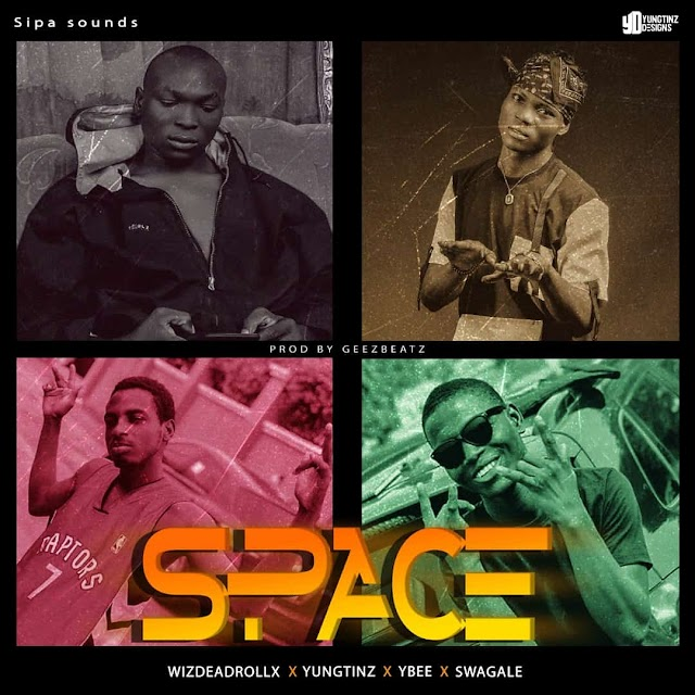 [Music]Wizdeadrollx-ft-Yungtinz-ft-Ybee-ft-Swagale-SPACE [Xloaded.com.ng]