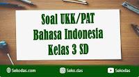 soal ukk bahasa indonesia kelas 3