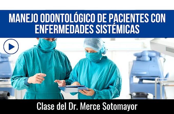 MANEJO ODONTOLÓGICO de pacientes con Enfermedades Sistémicas - Clase del Dr. Merce Sotomayor