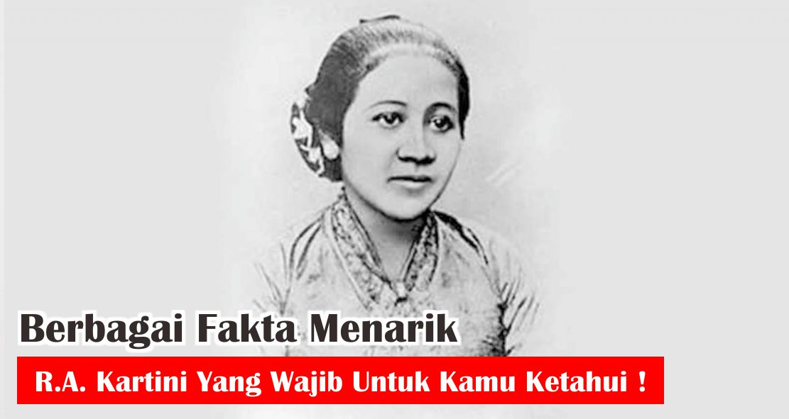Berbagai Fakta Menarik Raden Ajeng Kartini Yang Wajib Untuk Kamu Ketahui !