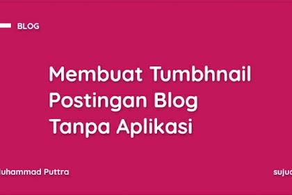 Cara Membuat Tumbnail Postingan Di Blogger Tanpa Aplikasi