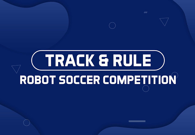 TRACK AND RULE ROBOTIC SOCCER COMPETITION