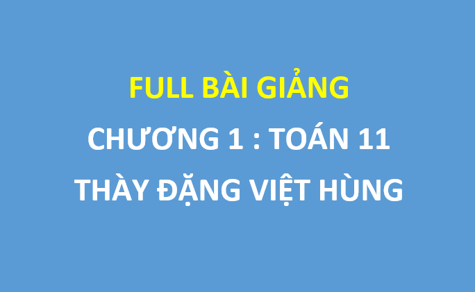 Full bài giảng chương 1 toán 11 - Khóa toán lớp 11 trên học mãi - thầy Hùng