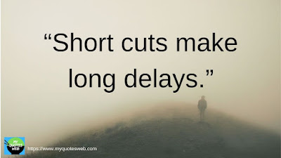 Short cuts make long delays - Quotes on Life Lessons