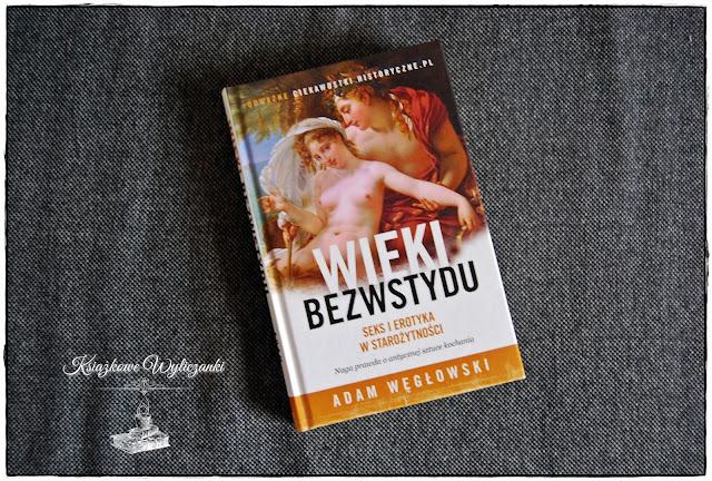 """Jak wglądały """"Wieki bezwstydu. Seks i erotyka w starożytności"""" Adam Węgłowski"""