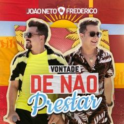 Vontade de Não Prestar (Ao Vivo) - Joao Neto e Frederico