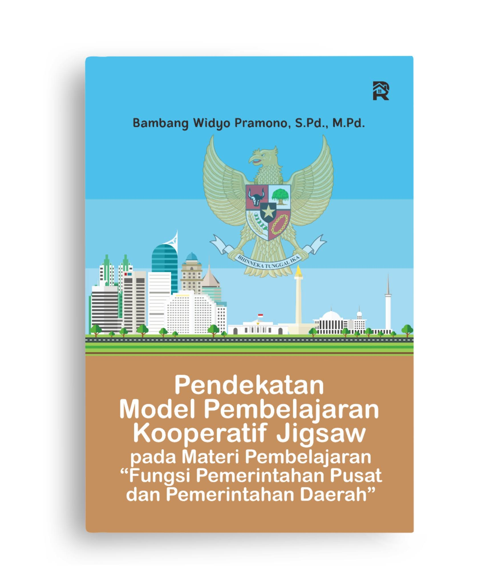 "Pendekatan Model Pembelajaran Kooperatif Jigsaw pada Materi Pembelajaran ""Fungsi Pemerintahan Pusat dan Pemerintahan Daerah"""
