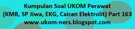 Kumpulan Soal UKOM Perawat disertai Kunci Jawaban dan Pembahasan (KMB, SP Jiwa, EKG, Cairan Elektrolit) Part 163
