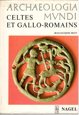 Celtes et Gallo-Romains - Archaeologia Mundi Jean-Jacques Hatt Nagel