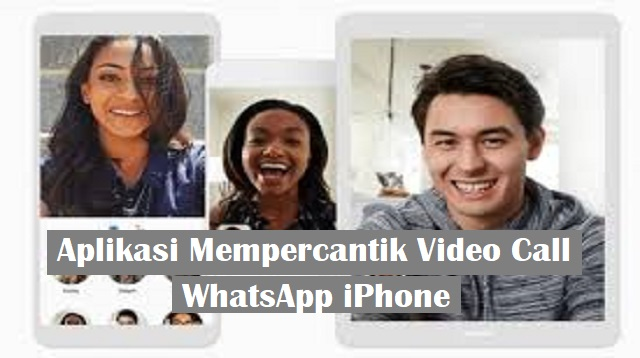 Aplikasi Mempercantik Video Call WhatsApp iPhone