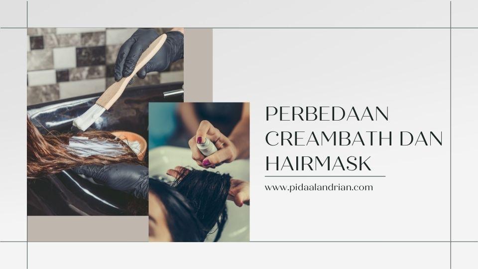 perbedaan creambath dan hairmask, mana yang lebih penting?