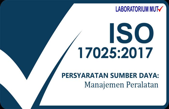 Peralatan sebagai Persyaratan Sumber Daya menurut ISO IEC 17025 versi 2017