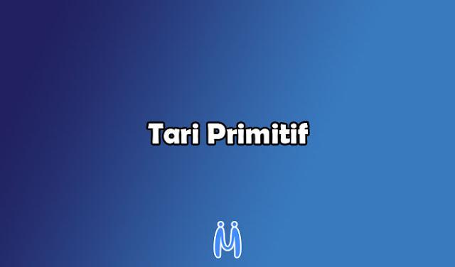 Tari Primitif: Pengertian, Ciri-Ciri, Jenis, Contoh