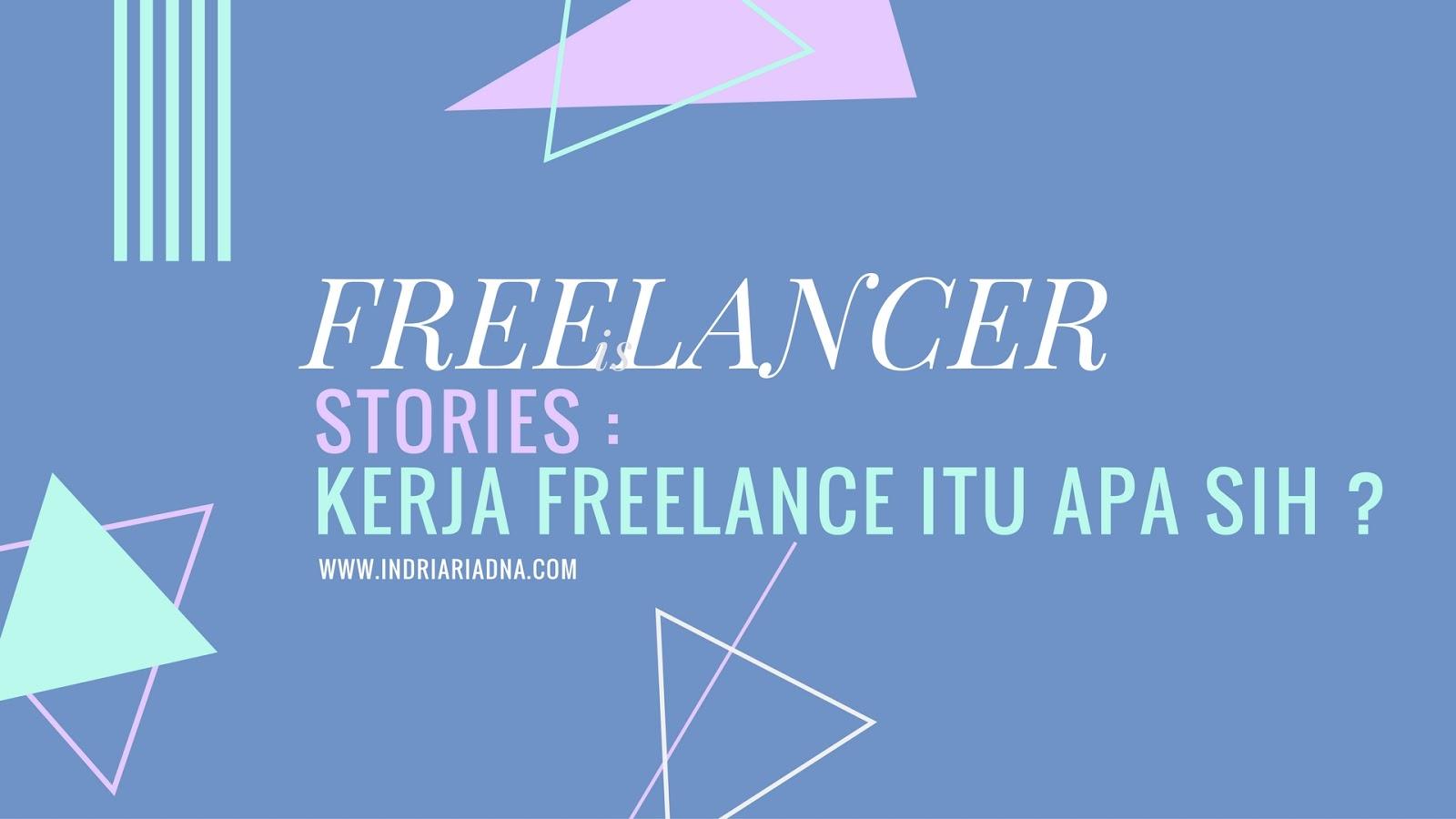 kerja freelancer adalah, www.indriariadna.com