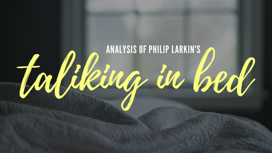 Talking in Bed by Philip Larkin- Analysis