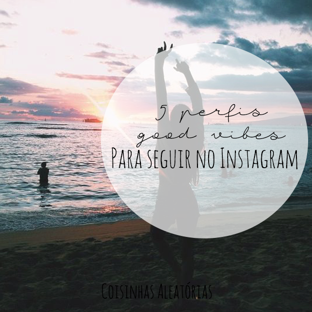 perfis good vibes instagram positividade