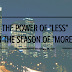 """The Power of """"Less"""" in the Season of """"More"""""""