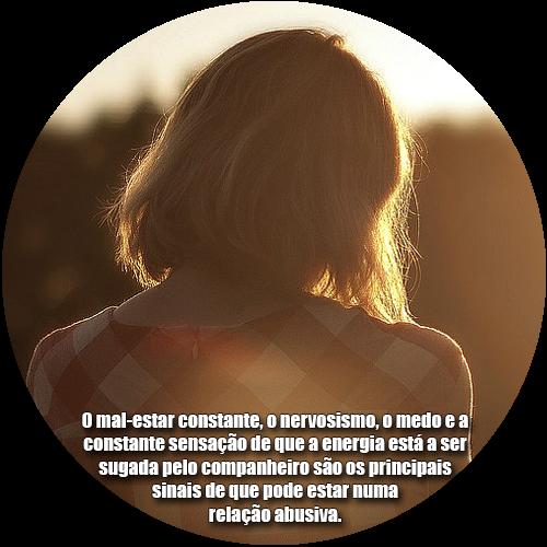 O mal-estar constante, o nervosismo, o medo e a constante sensação de que a energia está a ser sugada pelo companheiro são os principais sinais de que pode estar numa relação abusiva.