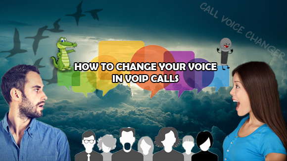 How to change your voice in VoIP calls