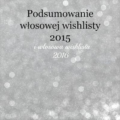 Podsumowanie włosowej wishlisty 2015 i włosowa wishlista 2016