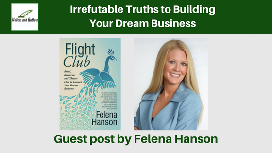 Irrefutable Truths to Building Your Dream Business - excerpt from Flight Club, by Felena Hanson @FelenaHanson @iReadBookTours