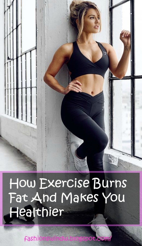 How Exercise Burns Fat And Makes You Healthier