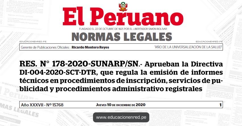RES. N° 178-2020-SUNARP/SN.- Aprueban la Directiva DI-004-2020-SCT-DTR, que regula la emisión de informes técnicos en procedimientos de inscripción, servicios de publicidad y procedimientos administrativo registrales