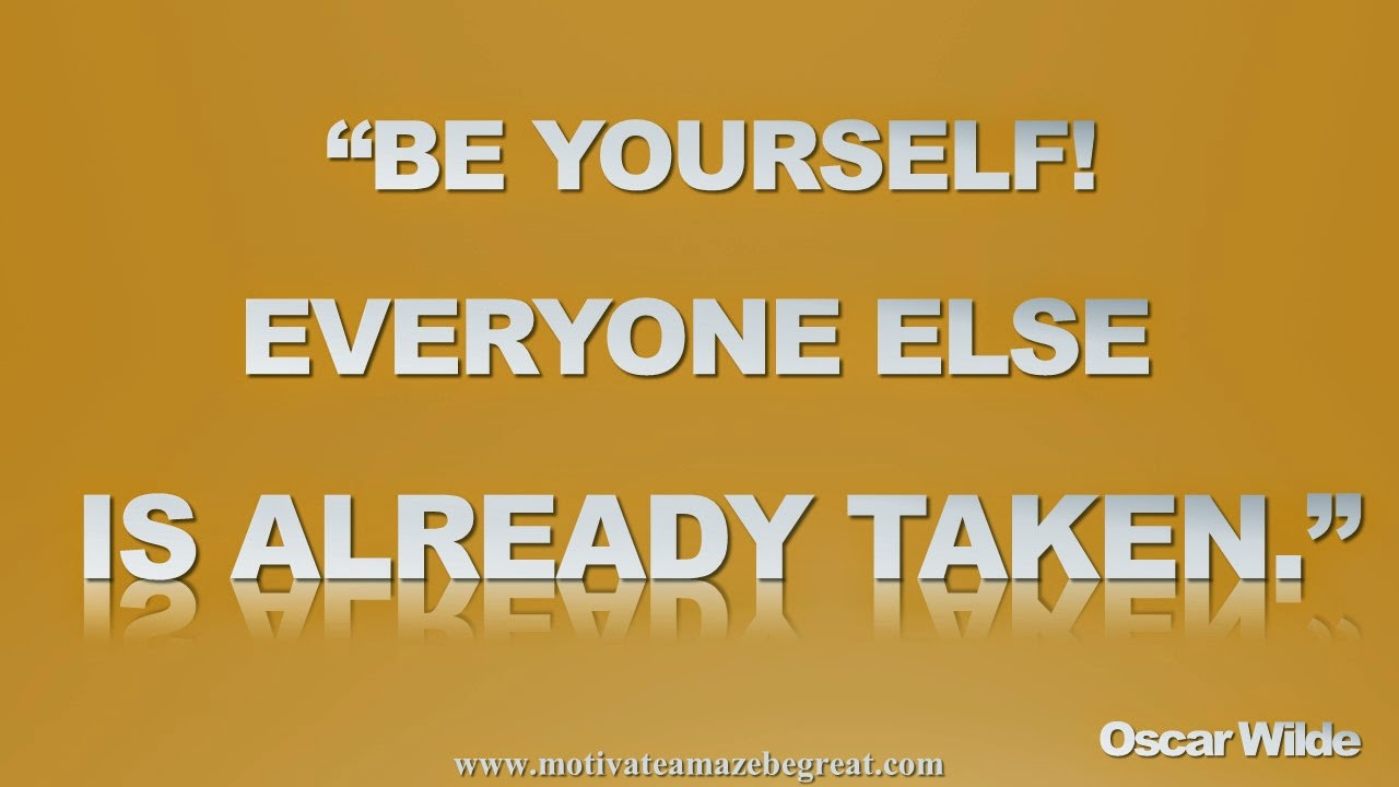 Featured in our Inspirational Picture Quotes To Achieve Success in Life: Be yourself! Everyone else is already taken. - Oscar Wilde