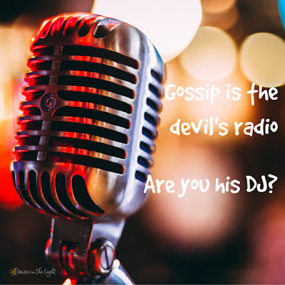 Gossip is the Devil's radio. Are you the DJ?