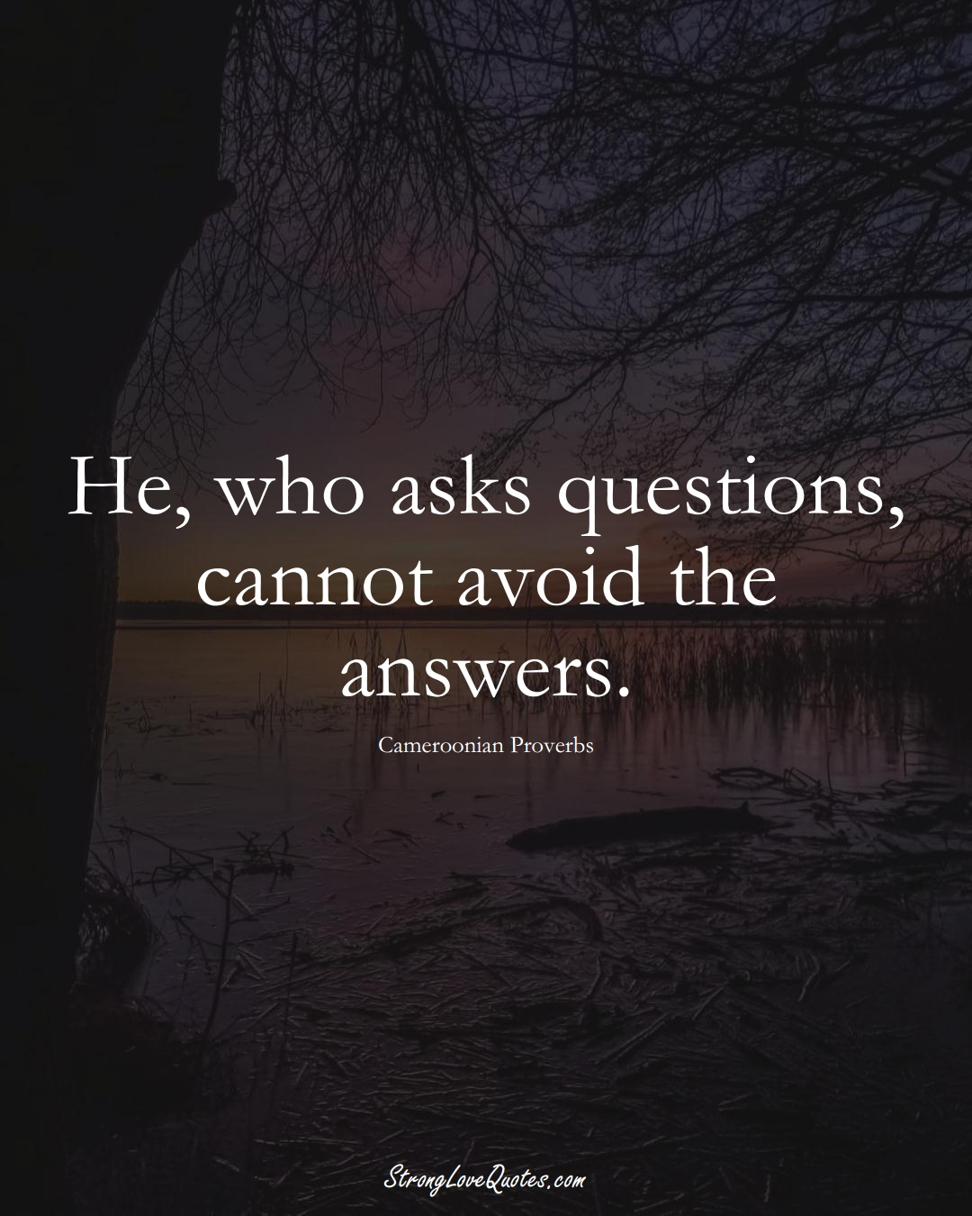 He, who asks questions, cannot avoid the answers. (Cameroonian Sayings);  #AfricanSayings