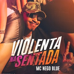 Baixar Violenta Na Sentada - MC Nego Blue Mp3