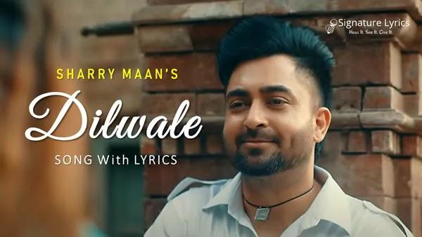 Dilwale Lyrics - Sharry Maan | Dilwala | Latest Punjabi Songs 2021