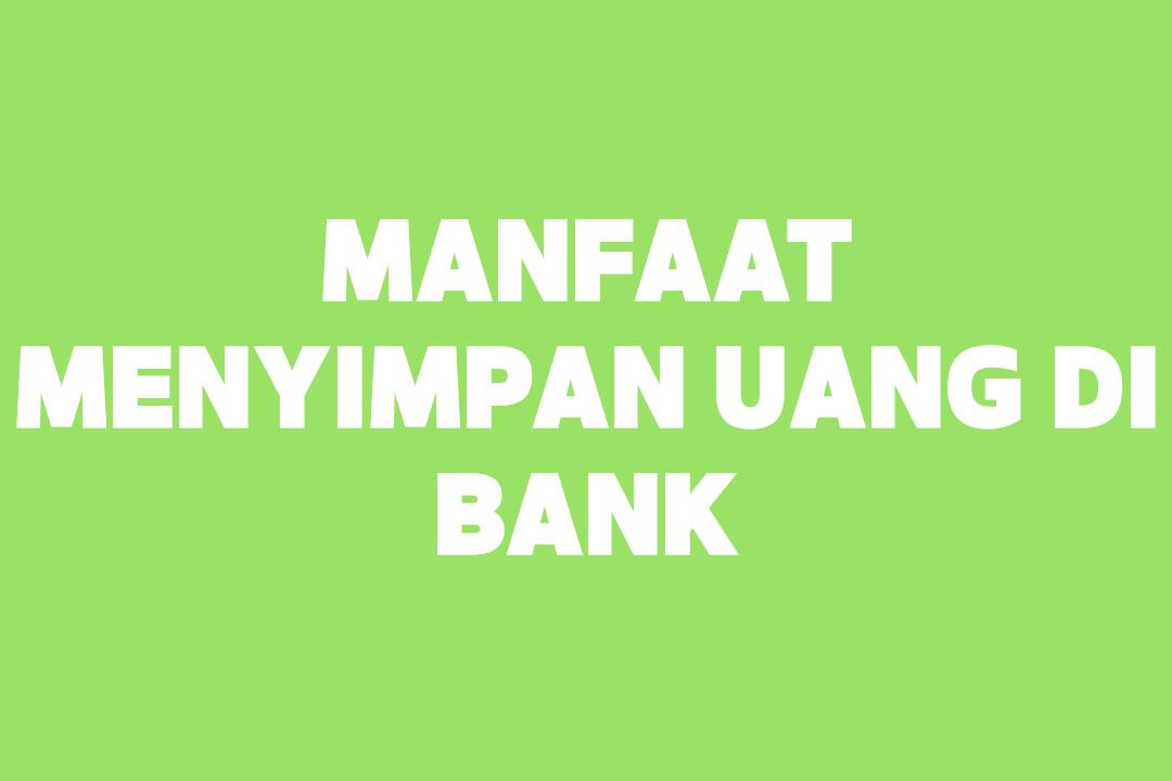 manfaat menyimpan uang di bank