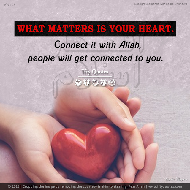 Ifty Quotes | What matters is your heart. Connect it with Allah, people will get connected to you | Iftikhar Islam