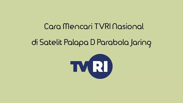 Cara Mencari TVRI Nasional di satelit Palapa D parabola jaring