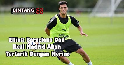 Elliot: Barcelona Dan Real Madrid Akan Tertarik Dengan Merino