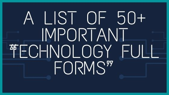 """Technology Full Forms List A list of 50+ Important """"Technology Full Forms"""" is Mentioned Below in detail. Lets Check Out Full Forms."""