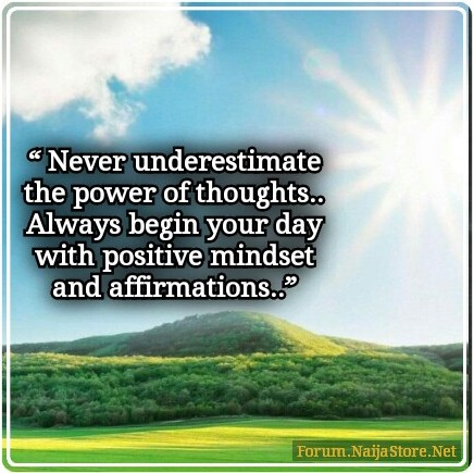 Quotes: Never Underestimate the POWER of THOUGHTS.. Always Begin Your Day with POSITIVE MINDSET and AFFIRMATIONS